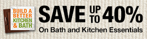 Save up to 40% on Bath and Kitchen Essentials