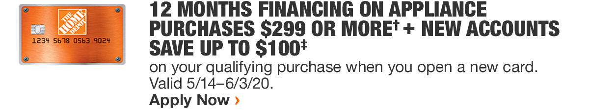 12 MONTHS FINANCING ON APPLIANCE PURCHASES $299 OR MORE + NEW ACCOUNTS SAVE UP TO $100